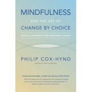 Mindfulness and the Art of Change by Choice: Radical Leadership for Managing Change