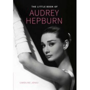 The Little Book of Audrey Hepburn by Caroline Jones