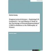 Exploring Gombrich's Art and Illusion in Relation to the Philosophy of Science by Patrizia Koenig