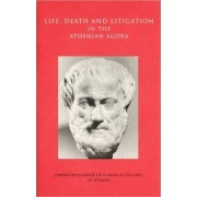 Life, Death and Litigation in the Athenian Agora by Mabel L. Lang