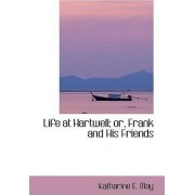 Life at Hartwell; Or, Frank and His Friends by Katharine E May