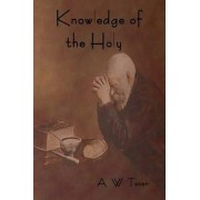 Knowledge of the Holy by A W Tozer