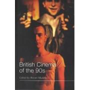 British Cinema of the 90s by Robert Murphy