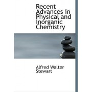 Recent Advances in Physical and Inorganic Chemistry by Alfred Walter Stewart