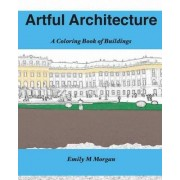 Artful Architecture by Emily M Morgan