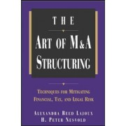 The Art of M&A Structuring by Alexandra Reed Lajoux