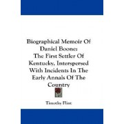 Biographical Memoir Of Daniel Boone by Timothy Flint