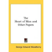 The Heart of Man and Other Papers by George Edward Woodberry