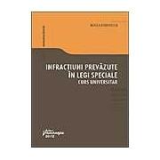 Infractiuni prevazute in legi speciale. Curs universitar