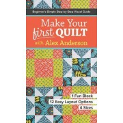 Make Your First Quilt with Alex Anderson by Alex Anderson