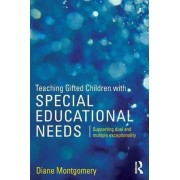 Teaching Gifted Children with Special Educational Needs by Diane Montgomery
