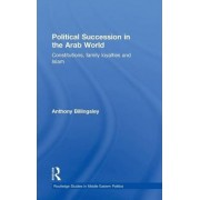 Political Succession in the Arab World by Anthony Billingsley