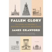 Fallen Glory: The Lives and Deaths of History S Greatest Buildings