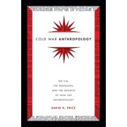 Cold War Anthropology: The CIA, the Pentagon, and the Growth of Dual Use Anthropology