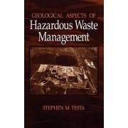Geological Aspects of Hazardous Waste Management by Stephen M. Testa