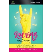 Rocking Ordinary (Leader Guide): Holding It Together with Extraordinary Grace