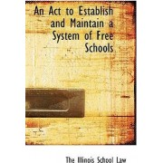 An ACT to Establish and Maintain a System of Free Schools by The Illinois School Law