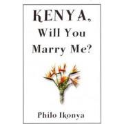Kenya, Will You Marry Me? by Philo Ikonya