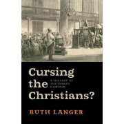 Cursing the Christians? by Professor of Jewish Studies and Associate Director Center for Christian-Jewish Learning Ruth Langer PhD