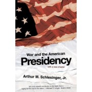 War and the American Presidency by Arthur Meier Schlesinger