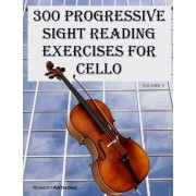 300 Progressive Sight Reading Exercises for Cello by Dr Robert Anthony