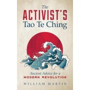 The Activist's Tao Te Ching: Ancient Advice for a Modern Revolution