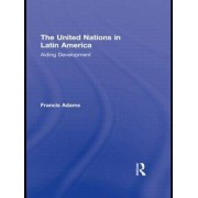 The United Nations in Latin America by Francis Adams