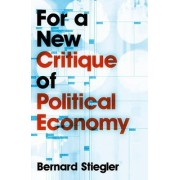 For a New Critique of Political Economy by Bernard Stiegler