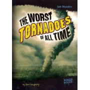 The Worst Tornadoes of All Time by Terri Dougherty