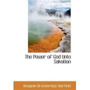 The Power of God Unto Salvation by Benjamin Breckinridge Warfield