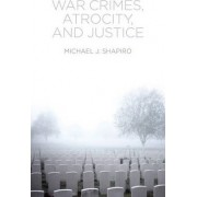 War Crimes, Atrocity and Justice by Michael J. Shapiro