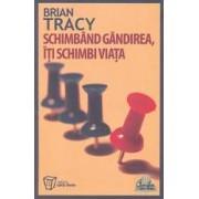 Schimband gandirea iti schimbi viata - Brian Tracy