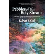 Pebbles of the Holy Stream: One Man's Journey Through the Three Great Streams of Faith Into One Mighty River