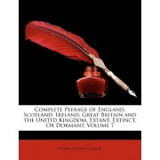 Complete Peerage of England, Scotland, Ireland, Great Britain and the United Kingdom, Extant, Extinct, or Dormant, Volume 7 by George Edward Cokayne