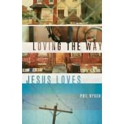 Loving the Way Jesus Loves by Philip Graham Ryken