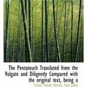 The Pentateuch Translated from the Vulgate and Diligently Compared with the Original Text, Being a by Francis Patrick Kenrick