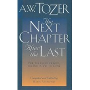 The Next Chapter After the Last by A W Tozer