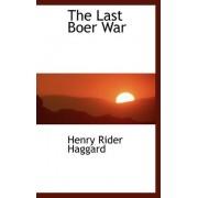 The Last Boer War by Sir H Rider Haggard
