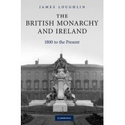 The British Monarchy and Ireland by James Loughlin