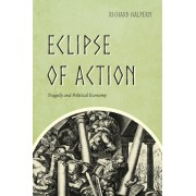 Eclipse of Action: Tragedy and Political Economy