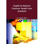 English for Medical Purposes: Health Care Assistants by Virginia Allum