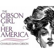 The Gibson Girl and Her America by Charles Dana Gibson