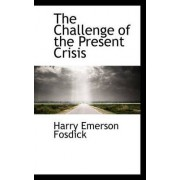 The Challenge of the Present Crisis by Harry Emerson Fosdick