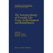 The Neuropsychology of Everyday Life: Issues in Development and Rehabilitation v. 2 by David E. Tupper