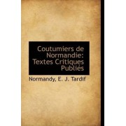 Coutumiers de Normandie by Normandy E J Tardif