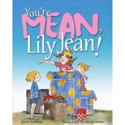 You're Mean, Lily Jean! by Frieda Wishinsky