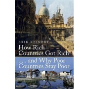 How Rich Countries Got Rich and Why Poor Countries Stay Poor by Erik S. Reinert