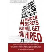 What Does Somebody Have to Do to Get a Job Around Here? by Cynthia Shapiro