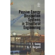 Passive Energy Dissipation Systems in Structural Engineering by T. T. Soong