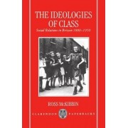 The Ideologies of Class by Fellow and Tutor in Modern History Ross McKibbin